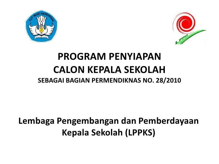 PROGRAM PENYIAPAN       CALON KEPALA SEKOLAH   SEBAGAI BAGIAN PERMENDIKNAS NO. 28/2010Lembaga Pengembangan dan Pemberdayaa...