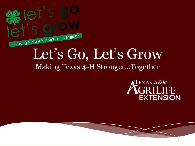 Let's Go, Let's Grow Making Texas 4-H Stronger…Together