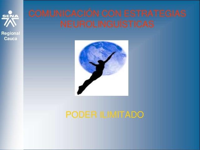 Regional Cauca COMUNICACIÓN CON ESTRATEGIAS NEUROLINGUÍSTICAS PODER ILIMITADO