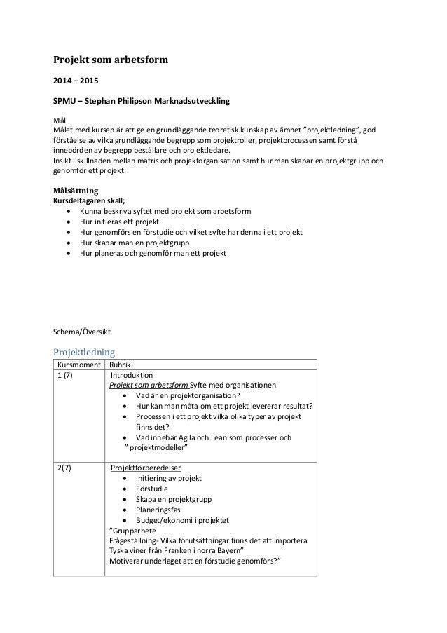 Projekt som arbetsform 2014 – 2015 SPMU – Stephan Philipson Marknadsutveckling Mål Målet med kursen är att ge en grundlägg...