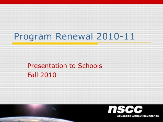 Program Renewal 2010-11 Presentation to Schools Fall 2010 1