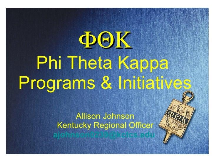  Phi Theta Kappa  Programs & Initiatives Allison Johnson Kentucky Regional Officer [email_address]