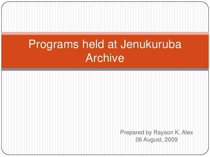 Prepared by Rayson K. Alex<br />06 August, 2009<br />Programs held at Jenukuruba Archive<br />