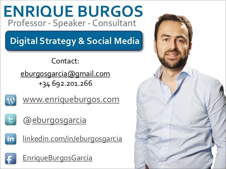 ENRIQUE BURGOSProfessor -‐ Speaker -‐ ConsultantDigital Strategy & Social Media                Contact...