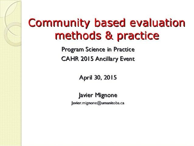 Community based evaluationCommunity based evaluation methods & practicemethods & practice Program Science in PracticeProgr...