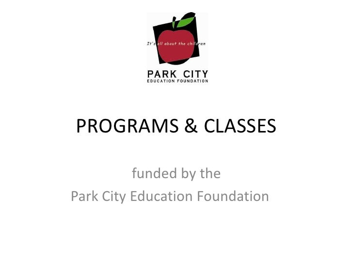 PROGRAMS & CLASSES<br />funded by the<br />Park City Education Foundation	<br />