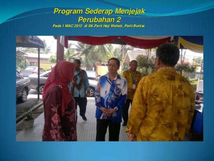 Program Sederap Menjejak      Perubahan 2Pada 1 MAC 2012 di SK.Parit Haji Wahab, Parit Buntar.