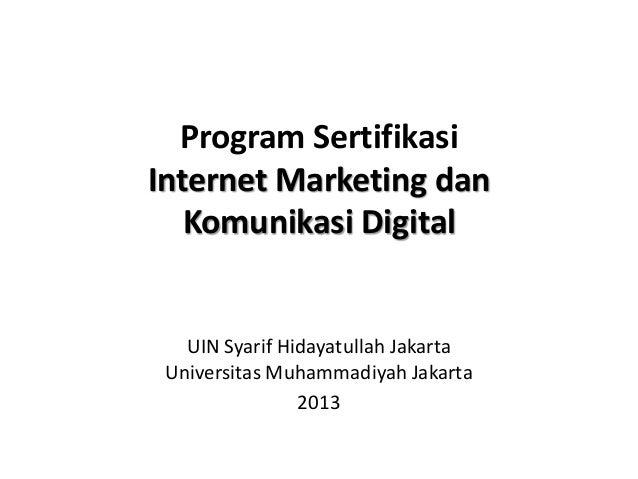 Program Sertifikasi Internet Marketing dan Komunikasi Digital UIN Syarif Hidayatullah Jakarta Universitas Muhammadiyah Jak...