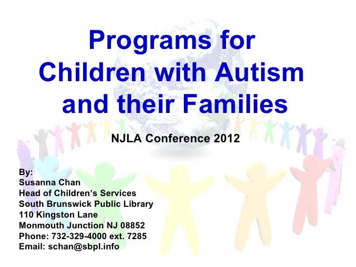 Programs for    Children with Autism     and their Families                    NJLA Conference 2012By:Susanna ChanHead of ...