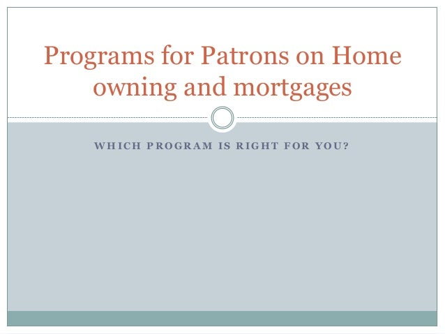 Programs for Patrons on Home    owning and mortgages   WHICH PROGRAM IS RIGHT FOR YOU?