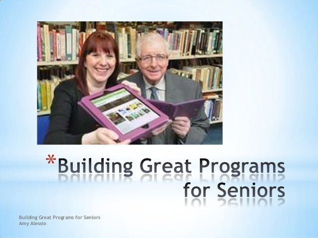 * Building Great Programs for Seniors Amy Alessio