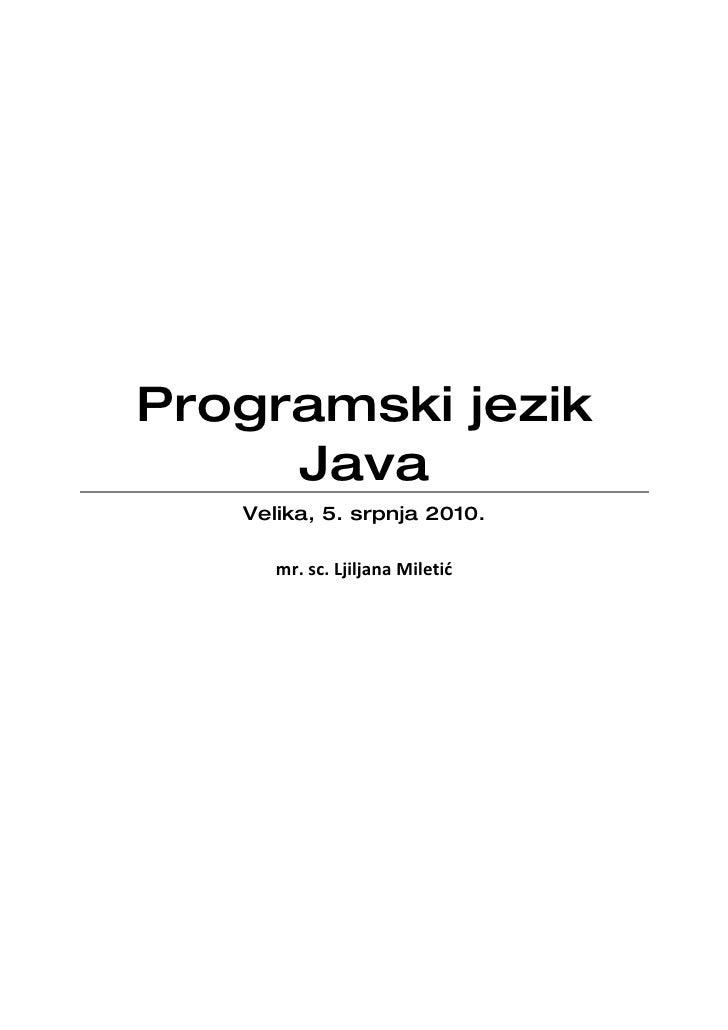 Programski jezik      Java    Velika, 5. srpnja 2010.        mr. sc. Ljiljana Miletić