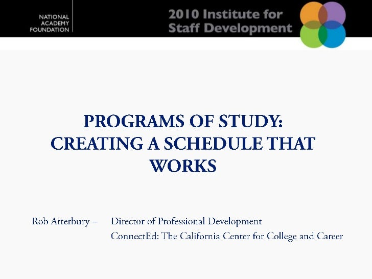 Programs of Study:  Creating a Schedule that Works<br />Rob Atterbury – 	Director of Professional Development<br />	Connec...