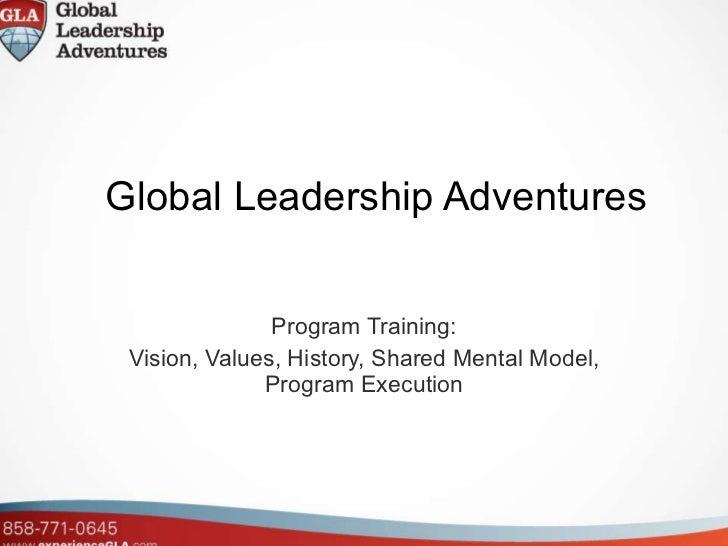 Global Leadership Adventures Program Training: Vision, Values, History, Shared Mental Model, Program Execution