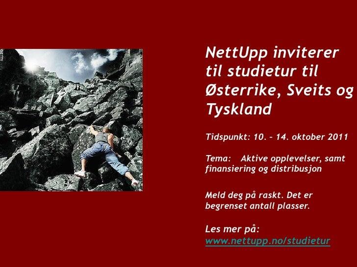 NettUpp inviterertil studietur tilØsterrike, Sveits ogTysklandTidspunkt: 10. – 14. oktober 2011Tema: Aktive opplevelser, s...
