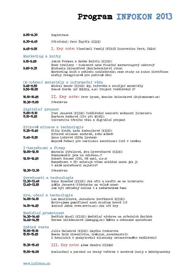 Program INFOKON 2013 8.00-8.30  Registrace  8.30-8.45  Přivítání: Petr Škyřík (KISK)  8.45-9.05  I. Key note: Vlastimil Ve...