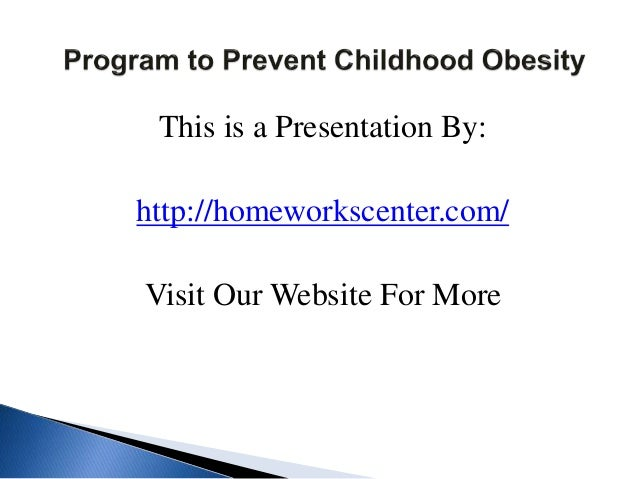 childhood obesity and ways to prevent Five ways parents can prevent childhood obesity at home as the school year comes to an end, it's often assumed that weight gain will not be a concern with the warm summer weather enticing children to get outside and play.