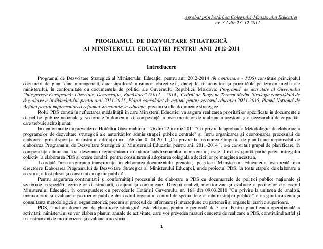 1 Aprobat prin hotărîrea Colegiului Ministerului Educaţiei nr. 3.1 din 23. 12.2011 PROGRAMUL DE DEZVOLTARE STRATEGICĂ Al M...