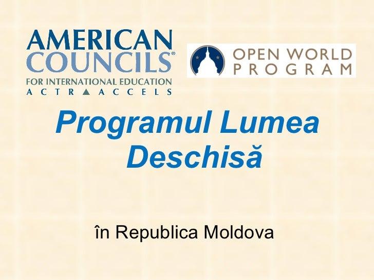 <ul><li>Programul Lumea Deschis ă </li></ul><ul><li>în Republica Moldova  </li></ul>