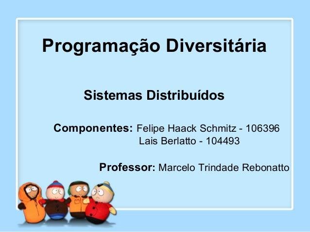 Programação Diversitária Componentes: Felipe Haack Schmitz - 106396 Lais Berlatto - 104493 Professor: Marcelo Trindade Reb...