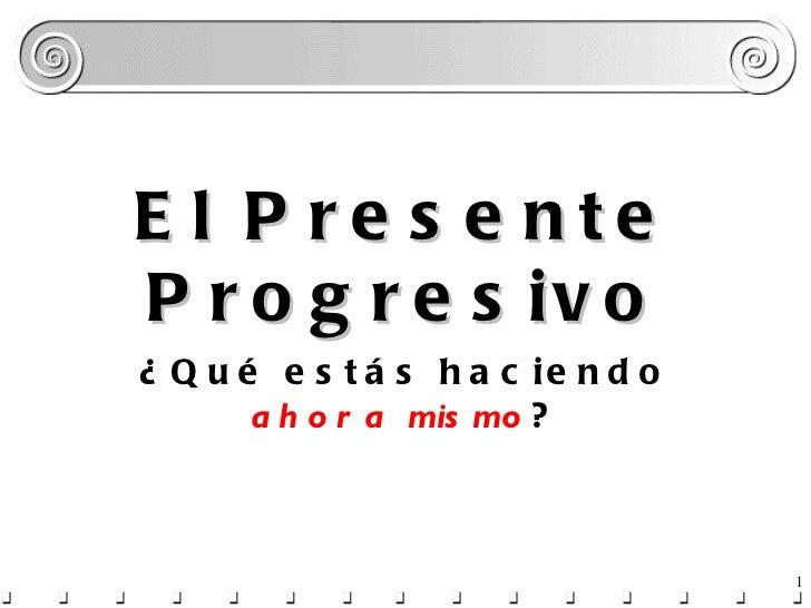 El Presente Progresivo ¿Qué estás haciendo  ahora mismo ?