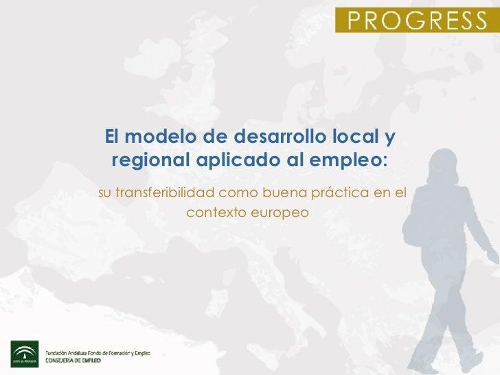 El modelo de desarrollo local y regional aplicado al empleo: su transferibilidad como buena práctica en el contexto europe...