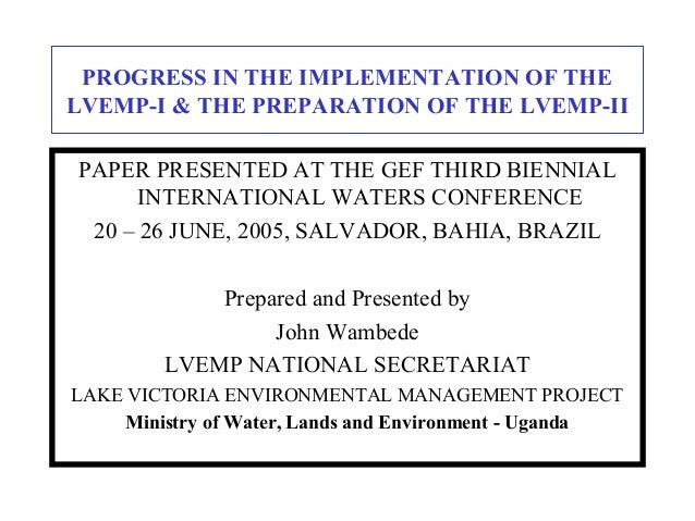 PROGRESS IN THE IMPLEMENTATION OF THE LVEMP-I & THE PREPARATION OF THE LVEMP-II PAPER PRESENTED AT THE GEF THIRD BIENNIAL ...