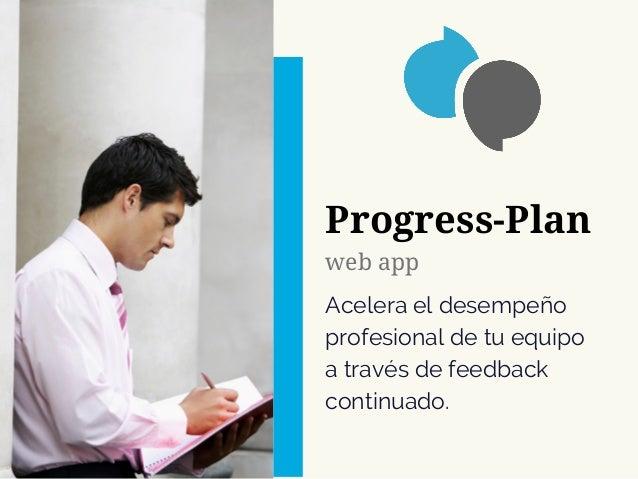 Progress-Plan Acelera el desempe�o profesional de tu equipo a trav�s de feedback continuado. web app