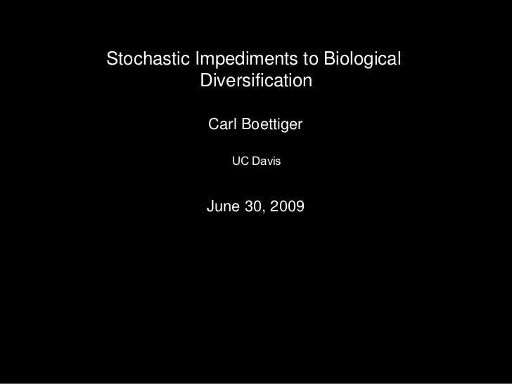Stochastic Impediments to Biological            Diversification            Carl Boettiger               UC Davis          ...