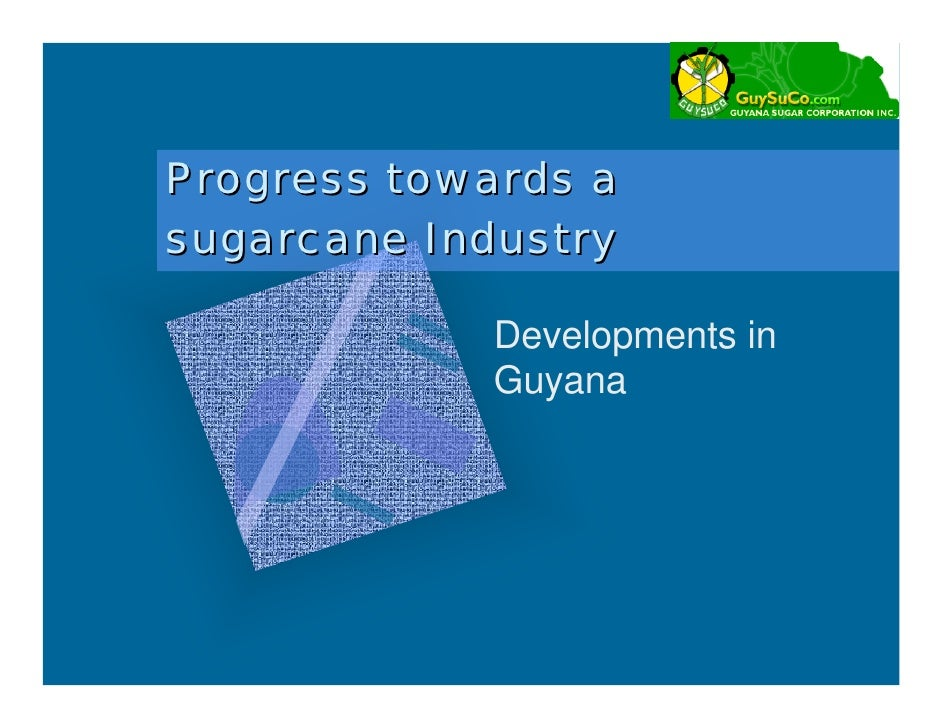 Progress towards asugarcane Industry            Developments in            Guyana
