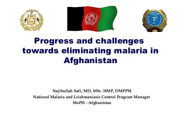 Progress and challengestowards eliminating malaria in        Afghanistan            Najibullah Safi, MD, MSc. HMP, DMPPM  ...
