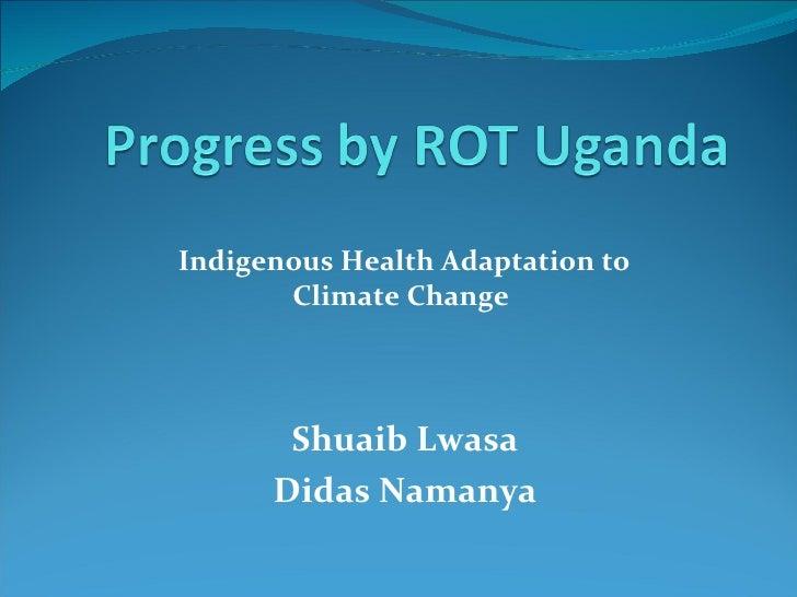 Indigenous Health Adaptation to Climate Change  Shuaib Lwasa Didas Namanya