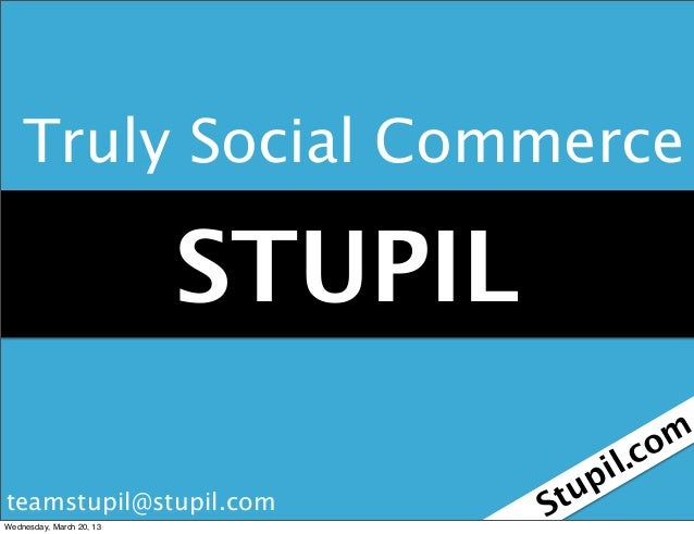 Truly Social Commerce                          STUPIL                                                 m                   ...