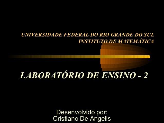 UNIVERSIDADE FEDERAL DO RIO GRANDE DO SUL                 INSTITUTO DE MATEMÁTICALABORATÓRIO DE ENSINO - 2          Desenv...