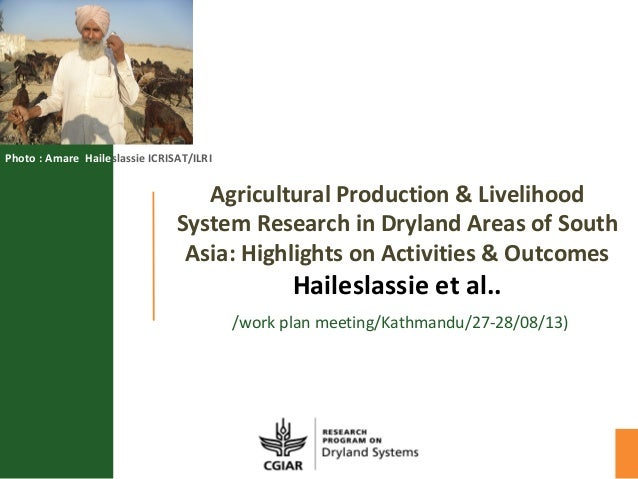 Agricultural Production & Livelihood System Research in Dryland Areas of South Asia: Highlights on Activities & Outcomes H...
