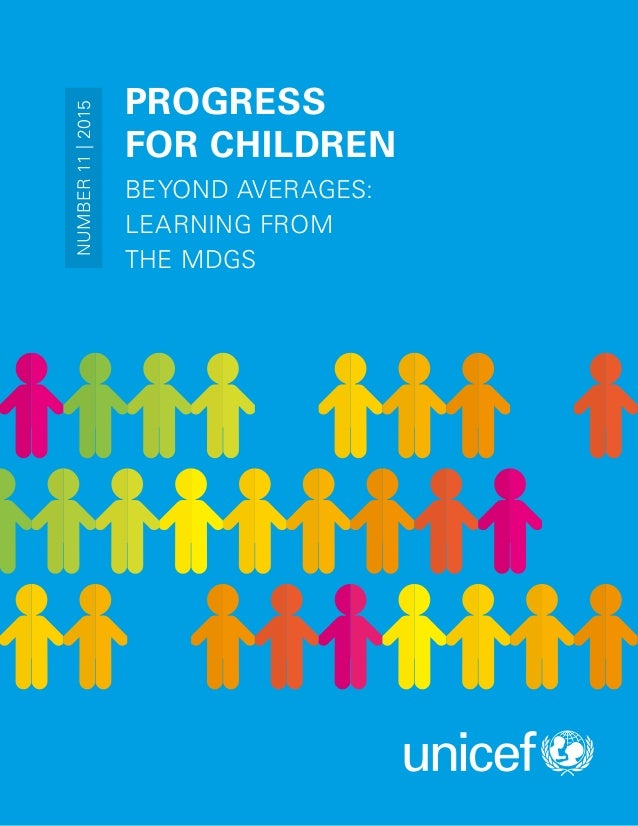 PROGRESS FOR CHILDREN BEYOND AVERAGES: LEARNING FROM THE MDGS NUMBER11|2015