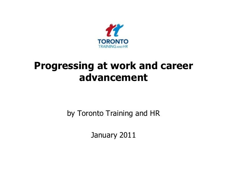 Progressing at work and career advancement<br />by Toronto Training and HR <br />January 2011<br />