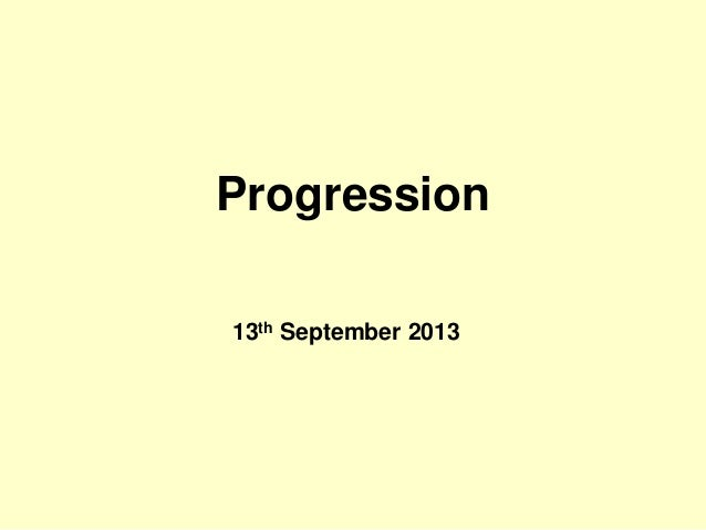 Progression 13th September 2013