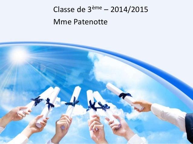 Classe de 3ème – 2014/2015  Mme Patenotte