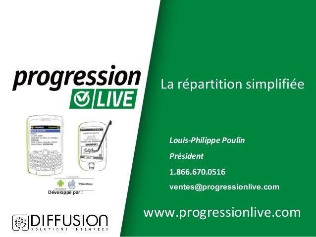 La répartition simplifiée  Louis-Philippe Poulin Président 1.866.670.0516 Développé par :  ventes@progressionlive.com  www...