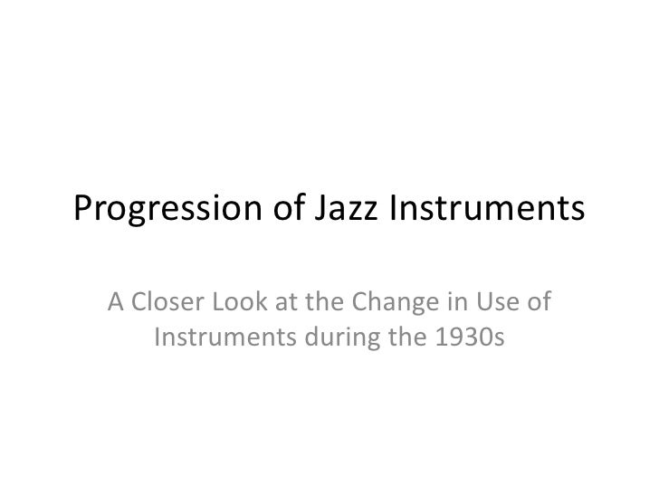 Progression of Jazz Instruments    A Closer Look at the Change in Use of       Instruments during the 1930s