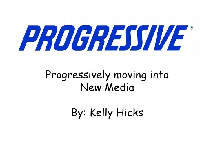 Progressively moving into New Media By: Kelly Hicks