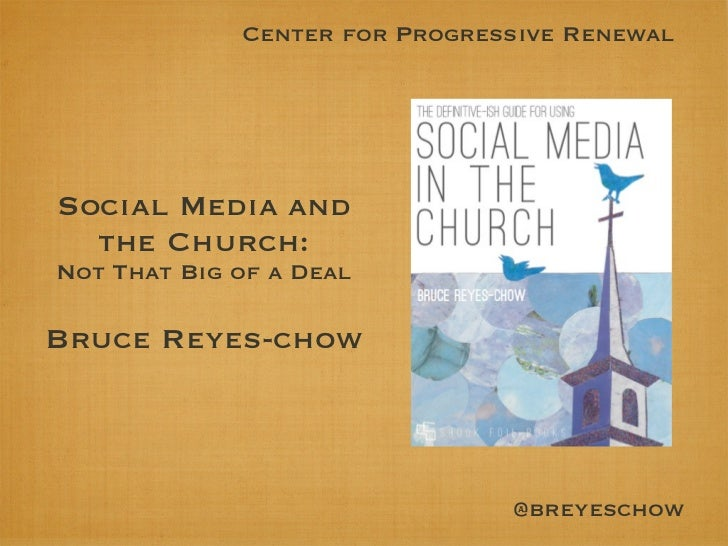 Center for Progressive RenewalSocial Media and  the Church:Not That Big of a DealBruce Reyes-chow                         ...