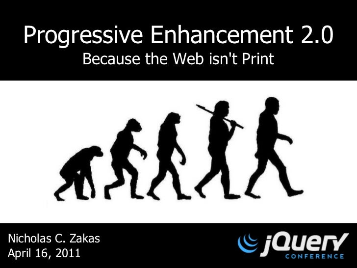 Progressive Enhancement 2.0             Because the Web isnt PrintNicholas C. ZakasApril 16, 2011