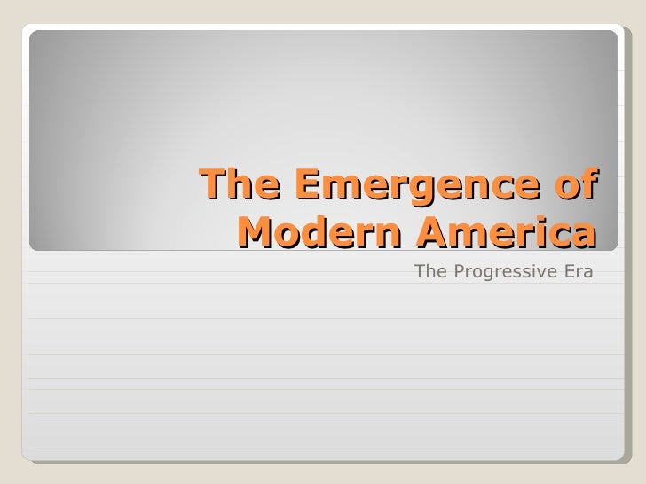 The Emergence of Modern America The Progressive Era