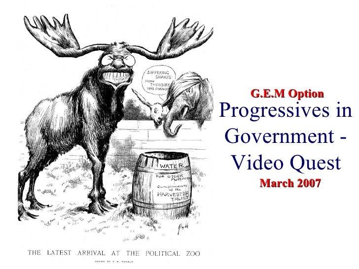 Progressives in Government - Video Quest G.E.M Option March 2007