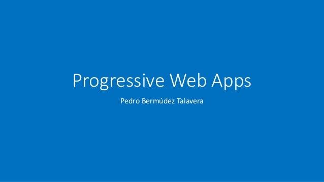 Progressive Web Apps Pedro Bermúdez Talavera