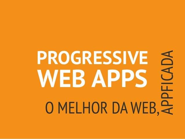 PROGRESSIVE WEB APPS O MELHOR DA WEB, APPFICADA