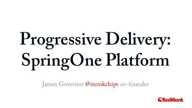Progressive Delivery: SpringOne Platform James Governor @monkchips co-founder