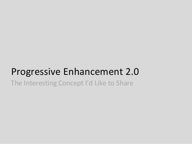 Progressive Enhancement 2.0The Interesting Concept I'd Like to Share
